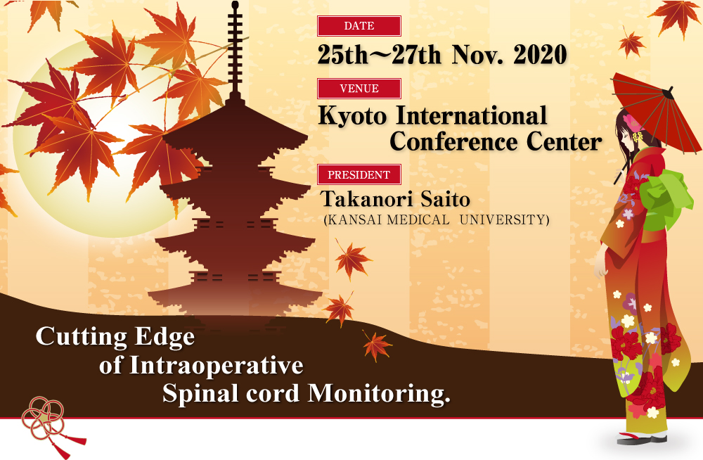 Cutting Edge of Intraoperative Spinal cord Monitoring./Date: 25th~27th Nov. 2020/Vanue: Kyoto International Conference Center/President: Takanori Saito (KANSAI MEDICAL UNIVERSITY)